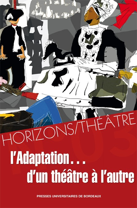 """Résultat de recherche d'images pour """"L'adaptation d'un théâtre à l'autre/ Horizons,théâtre (revue d'études théâtrales)"""""""