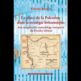 Place de la Palestine dans la stratégie britannique. Aux origines du remodelage européen du Proche-Orient (La)