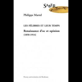 Félibres et leur temps. Renaissance d'oc et d'opinion (1850-1914) (Les)
