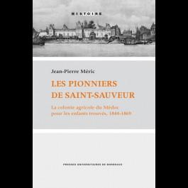 Pionniers de Saint-Sauveur. La colonie agricole du Médoc pour les enfants trouvés, 1844-1869. (Les)