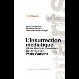 Insurrection médiatique (L'). Médias, histoire et documentaire dans le cinéma de Peter Watkins