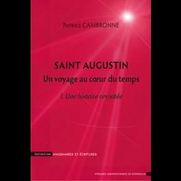Saint Augustin. Un voyage au cœur du temps - I. Une histoire revisitée