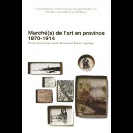 Marché(s) de l'art en province 1870-1914