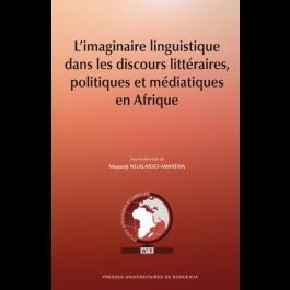 Imaginaire linguistique dans les discours littéraires politiques et médiatiques en Afrique (L')
