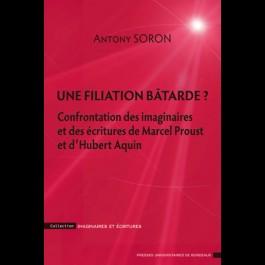 Une filiation bâtarde ? - Confrontation des imaginaires et des écritures de Marcel Proust et d'Hubert Aquin