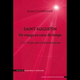 Saint augustin  un voyage au cœur du temps. 2. Le Temps des Commencements