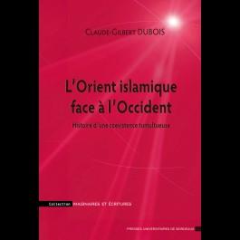 Orient islamique face à l'Occident (L'). Histoire d'une coexistence tumultueuse