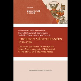 Horizon méditerranéen 1779-1799 (L). Lettres et journaux de voyage de Louis Marie Auguste d'Estourmel (1754-1814), de l'ordre de Malte