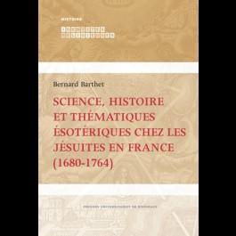 Science, histoire et thématiques ésotériques chez les jésuites en France (1680-1764)