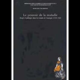 Pouvoir de la maladie (Le). Magie et politique dans les Landes de Gascogne, 1750-1826