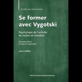 Se former avec Vygotski. Psychologie de l'activité du maître en situation (Nouvelle édition corrigée et augmentée)