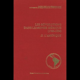 Révolutions dans le monde ibérique (Les) (1766-1834). II. L'Amérique