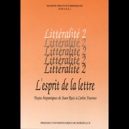 Esprit de la lettre (L'). Textes hispaniques de Juan Ruiz à Carlos Fuentes - Littéralité numéro 2