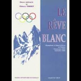 Rêve blanc (Le). Olympisme et sport d'hiver en France. Chamonix 1924. Grenoble 1968