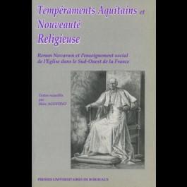Tempéraments aquitains et nouveauté religieuse. Rerum Novarum et l'enseignement social de l'Église dans le Sud-Ouest de la France