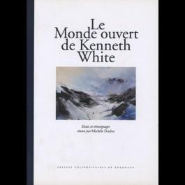 Monde ouvert de Kenneth White (Le). Essais et témoignages