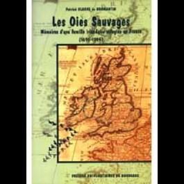 Oies sauvages. Mémoires d'une famille irlandaise réfugiée en France (1691-1914) (Les)