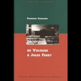 De Voltaire à Jules Ferry. L'enseignement secondaire en Aquitaine aux XVIIIe et XIXe siècles