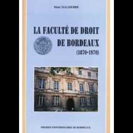 Faculté de Droit de Bordeaux (1870-1970) (La)
