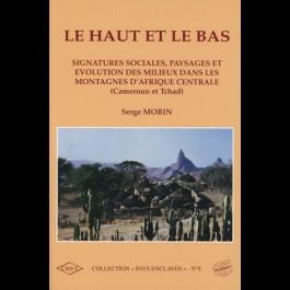 Haut et le bas (Le). Signatures sociales, paysages et évolution des milieux dans les montagnes d'Afrique Centrale (Cameroun et Tchad), n° 8