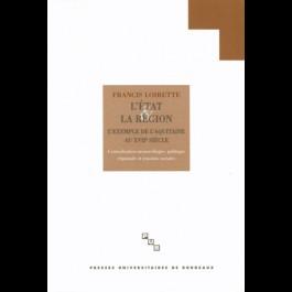 État et la région (L'). L'Aquitaine au XVIIe siècle. Centralisation monarchique, politique régionale et tensions sociales