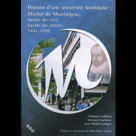 Histoire d'une université bordelaise : Michel de Montaigne, faculté des arts, faculté des lettres, 1441-1999
