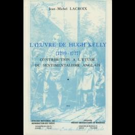 Oeuvre de Hugh Kelly (L') (1739-1777) : contribution à l'étude du sentimentalisme anglais