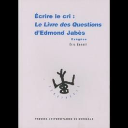 Écrire le cri : Le Livre des questions d'Edmond Jabès. Exégèse