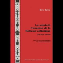 La sainteté française de la Réforme catholique, (XVIe-XVIIIe siècles)