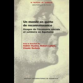 Monde en quête de reconnaissance (Un). Usages de l'économie sociale et solidaire en Aquitaine