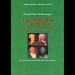 Réfugiés jacobites dans la France du XVIIIe siècle (Les). L'exode de toute une noblesse pour cause de religion
