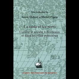 Table et les ports (La). Cuisine et société à Bordeaux et dans les villes portuaires