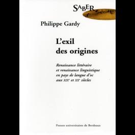 exil des origines (L'). Renaissance littéraire et renaissance linguistique en pays  de langue d'oc aux XIXe et XX siècles.