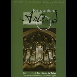 Dom Bedos de Celles. Mémorialiste universel de la facture d'orgue - Les Cahiers d'Artes n°2