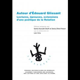 Autour d'Édouard Glissant - Lectures, épreuves, extensions d'une poétique de la Relation