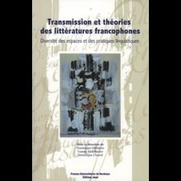 Transmission et théories des littératures francophones : diversité des espaces et des pratiques linguitiques