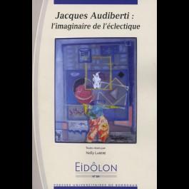 Eidôlon 84 : Jacques Audiberti : l'imaginaire de l'éclectique