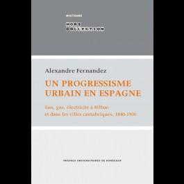 Un progressisme urbain en Espagne - Eau, gaz, électricité à Bilbao et dans les villes cantabriques, 1840-1930