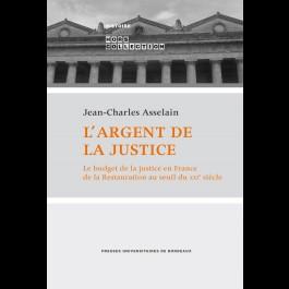 L'argent de la justice. Le budget de la justice en France de la Restauration au seuil du XXIe siècle.