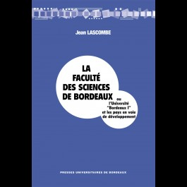 La Faculté des Sciences de Bordeaux ou l'Université Bordeaux I et les pays en voie de développement