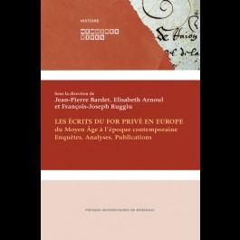 Les écrits du for privé en Europe, du Moyen Âge à l'époque contemporaine. Enquêtes, Analyses, Publications
