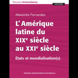 L'Amérique latine du XIXe siècle au XXIe siècle. États et mondialisation(s)
