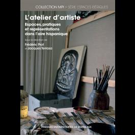 L'atelier d'artiste. Espaces, pratiques et représentations dans l'aire hispanique