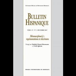 Bulletin Hispanique - Tome 117 - Décembre 2015 - N° 2 - Métamorphose(s) : représentations et réécritures