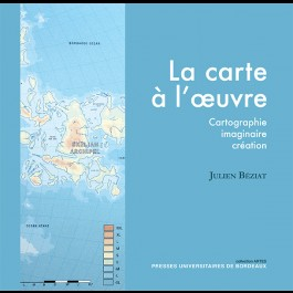 Carte à l'œuvre (La). Cartographie, imaginaire, création