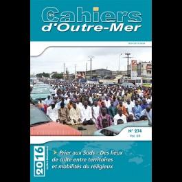 Prier aux Suds - Des lieux de culte entre territoires et mobilités du religieux - Les Cahiers d'Outre-Mer 274
