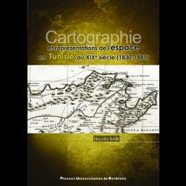 Cartographie et représentations de l'espace en Tunisie au XIXe siècle (1830-1881)