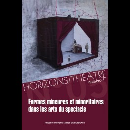 Horizons/Théâtre n°5 - Formes mineures et minoritaires dans les arts du spectacle