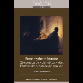 """Eidôlon 126 - Entre mythe et histoire. Quelques cas de """"clair-obscur"""" dans l'histoire des débuts du christianisme"""
