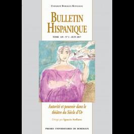 Bulletin Hispanique - Tome 119 - Juin 2017 - N° 1 - Autorité et pouvoir dans le théâtre du Siècle d'Or
